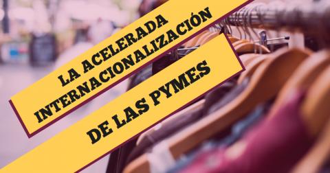 La Acelerada Internacionalización de las Pymes